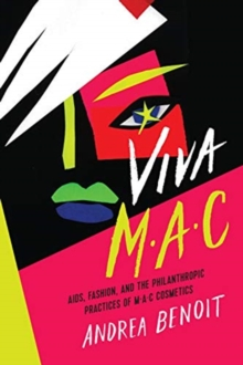 VIVA MAC : AIDS, Fashion, and the Philanthropic Practices of MAC Cosmetics, Paperback / softback Book