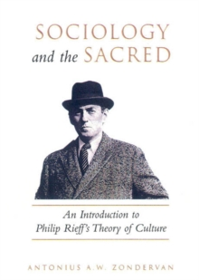 Sociology and the Sacred : An Introduction to Philip Rieff's Theory of Culture, Paperback / softback Book