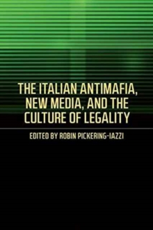The Italian Antimafia, New Media, and the Culture of Legality, Paperback / softback Book