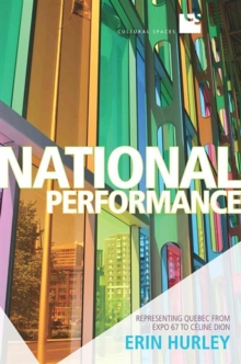 National Performance : Representing Quebec from Expo 67 to Celine Dion, Paperback / softback Book