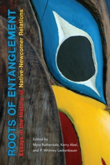 Roots of Entanglement : Essays in the History of Native-Newcomer Relations, Paperback / softback Book
