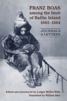 Franz Boas among the Inuit of Baffin Island, 1883-1884 : Journals and Letters, Paperback / softback Book
