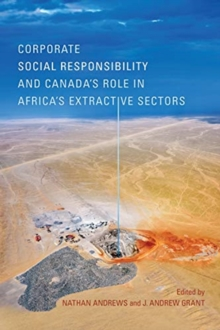 Corporate Social Responsibility and Canada's Role in Africa's Extractive Sectors, Paperback / softback Book