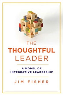 The Thoughtful Leader : A Model of Integrative Leadership, Paperback / softback Book