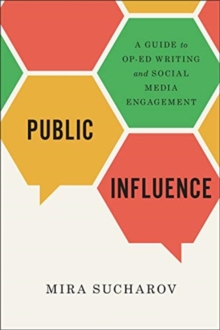 Public Influence : A Guide to Op-Ed Writing and Social Media Engagement, Paperback / softback Book