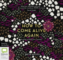 How to Come Alive Again : A guide to killing your monsters, CD-Audio Book
