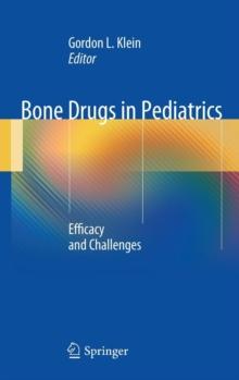 Bone Drugs in Pediatrics : Efficacy and Challenges, Hardback Book