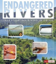 Endangered Rivers : Investigating Rivers in Crisis, Paperback / softback Book