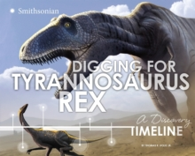 Digging for Tyrannosaurus rex: A Discovery Timeline, Paperback / softback Book