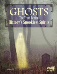 Monster Handbooks: Ghosts : The Truth Behind History's Spookiest Spirits, Paperback / softback Book