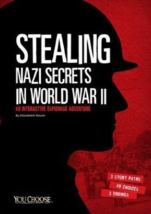 Stealing Nazi Secrets in World War II: An Interactive Espionage Adventure, Paperback Book