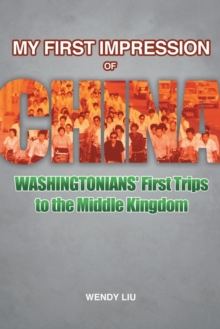 My First Impression of China : Washingtonians' First Trips to the Middle Kingdom, Paperback / softback Book