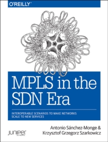 MPLS in the SDN Era : Interoperable Scenarios to Make Networks Scale to New Services, Paperback Book