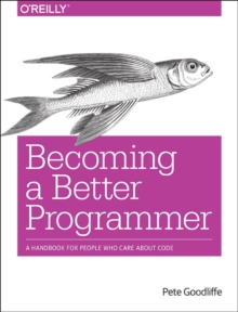 Becoming a Better Programmer, Paperback / softback Book