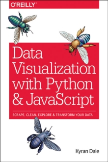 Data Visualization with Python and JavaScript : Scrape, Clean, Explore & Transform Your Data, Paperback Book