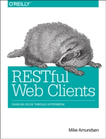 RESTful Web Clients : Enabling Reuse Through Hypermedia, Paperback Book