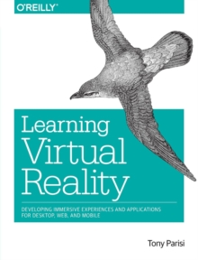 Learning Virtual Reality : Developing Immersive Experiences and Applications for Desktop, Web, and Mobile, Paperback Book