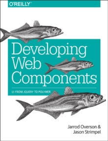 Developing Web Components, Paperback / softback Book