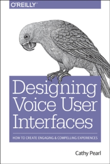 Designing Voice User Interfaces, Paperback / softback Book