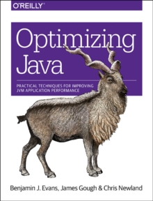 Optimizing Java : Practical techniques for improving JVM application performance, Paperback Book