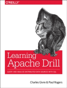 Learning Apache Drill : Query and Analyze Distributed Data Sources with SQL, Paperback / softback Book