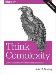 Think Complexity : Complexity Science and Computational Modeling, Paperback / softback Book