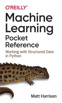 Machine Learning Pocket Reference : Working with Structured Data in Python, Paperback / softback Book