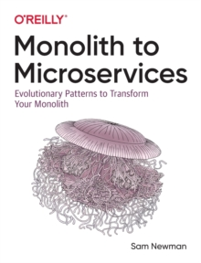 Monolith to Microservices : Evolutionary Patterns to Transform Your Monolith, Paperback / softback Book