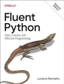 Fluent Python : Clear, Concise, and Effective Programming, Paperback / softback Book