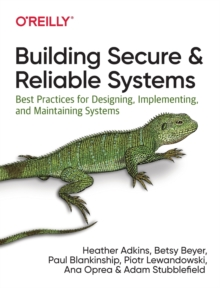 Building Secure and Reliable Systems : Best Practices for Designing, Implementing, and Maintaining Systems, Paperback / softback Book