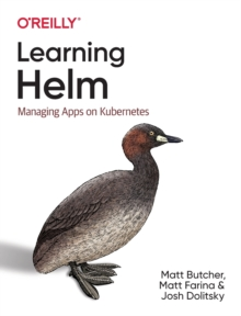Learning Helm : Managing Apps on Kubernetes, Paperback / softback Book