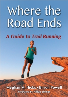Where the Road Ends : A Guide to Trail Running, Paperback / softback Book