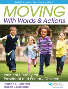 Moving With Words & Actions : Physical Literacy for Preschool and Primary Children, Paperback / softback Book