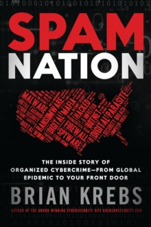Spam Nation : The Inside Story of Organised Cybercrime - from Global Experience to Your Front Door, Paperback Book
