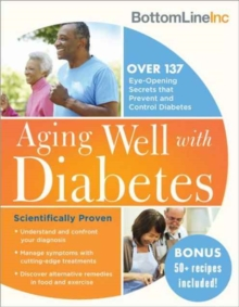 Aging Well with Diabetes : 137 Eye-Opening (and Scientifically Proven) Secrets That Prevent and Control Diabetes, Paperback / softback Book
