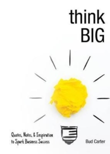 Think Big : Quotes, Notes, & Inspiration to Spark Business Success, Hardback Book