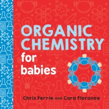 Organic Chemistry for Babies, Board book Book
