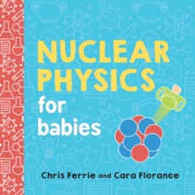 Nuclear Physics for Babies, Board book Book