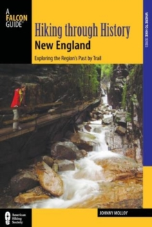 Hiking through History New England : Exploring the Region's Past by Trail, Paperback / softback Book