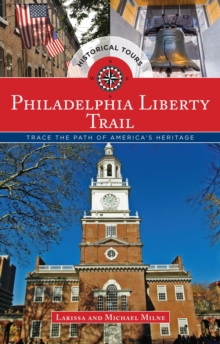 Philadelphia Liberty Trail : Trace the Path of America's Heritage, Paperback / softback Book