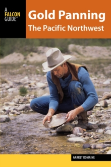 Gold Panning the Pacific Northwest : A Guide to the Area's Best Sites for Gold, Paperback / softback Book