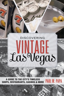 Discovering Vintage Las Vegas : A Guide to the City's Timeless Shops, Restaurants, Casinos, & More, Paperback / softback Book