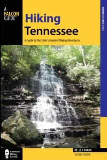 Hiking Tennessee : A Guide to the State's Greatest Hiking Adventures, Paperback / softback Book