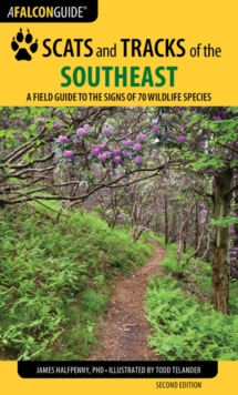 Scats and Tracks of the Southeast : A Field Guide to the Signs of 70 Wildlife Species, Paperback / softback Book