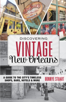 Discovering Vintage New Orleans : A Guide to the City's Timeless Shops, Bars, Hotels & More, Paperback / softback Book