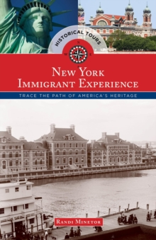 Historical Tours The New York Immigrant Experience : Trace the Path of America's Heritage, Paperback / softback Book