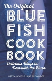 The Original Bluefish Cookbook : Delicious Ways to Deal with the Blues, Paperback / softback Book