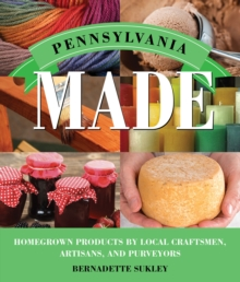 Pennsylvania Made : Homegrown Products by Local Craftsmen, Artisans, and Purveyors, Paperback / softback Book
