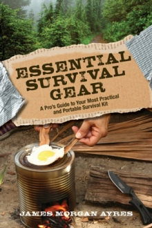 Essential Survival Gear : A Pro's Guide to Your Most Practical and Portable Survival Kit, Paperback / softback Book