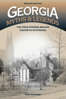 Georgia Myths and Legends : The True Stories Behind History's Mysteries, Paperback / softback Book